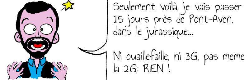 Seulement voilà  je vais passer 15 jours près de Pont-Aven  dans le jurassique     Ni ouaillefaille  ni 3G  pas meme la 2G  RIEN  .jpg