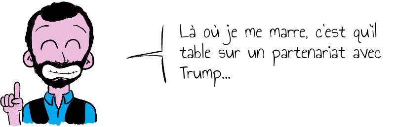 Là où je me marre  c est qu il table sur un partenariat avec Trump   .jpg