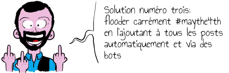 Solution numéro trois  flooder carrément  maythe4th en l ajoutant à tous les posts automatiquement et via des bots.jpg