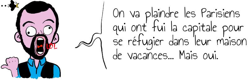 On va plaindre les Parisiens qui ont fui la capitale pour se réfugier dans leur maison de vacances    Mais oui .jpg
