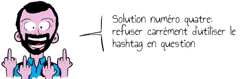 Solution numéro quatre  refuser carrément d utiliser le hashtag en question.jpg